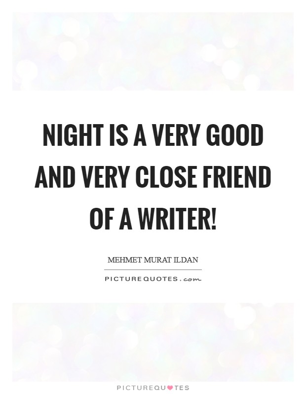 Night is a very good and very close friend of a writer! Picture Quote #1