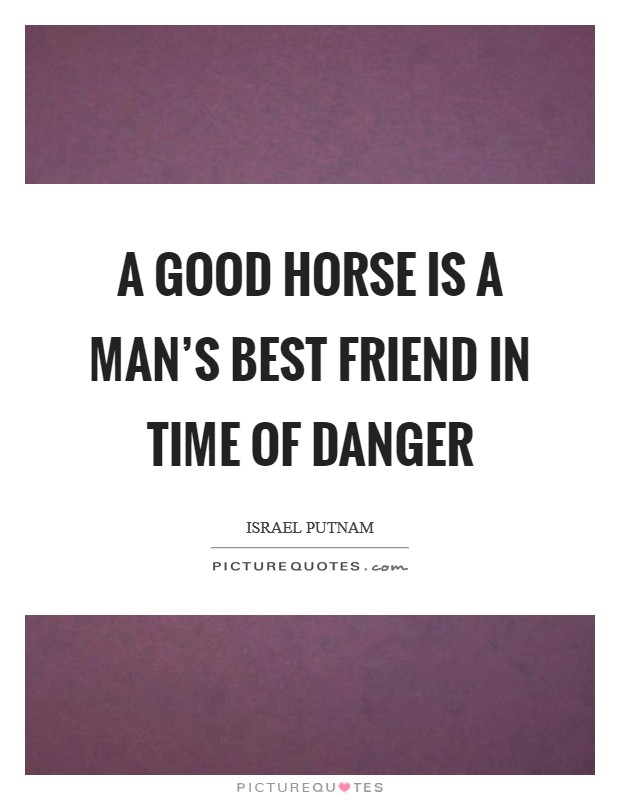 A good horse is a man's best friend in time of danger Picture Quote #1