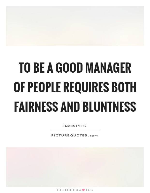To be a good manager of people requires both fairness and bluntness Picture Quote #1