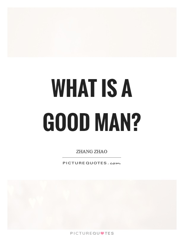 What is a good man? Picture Quote #1