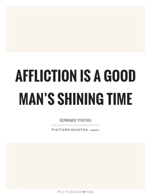 Affliction is a good man's shining time Picture Quote #1
