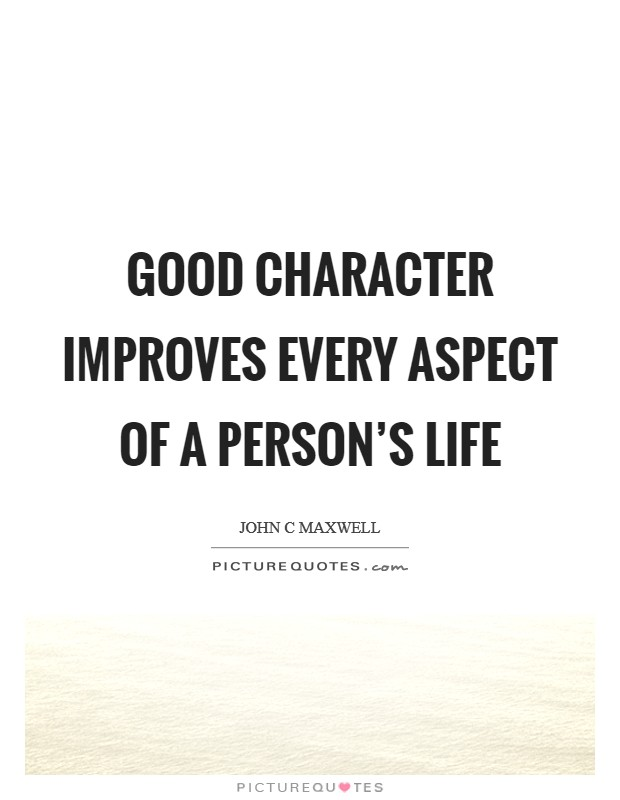 Good character improves every aspect of a person's life Picture Quote #1