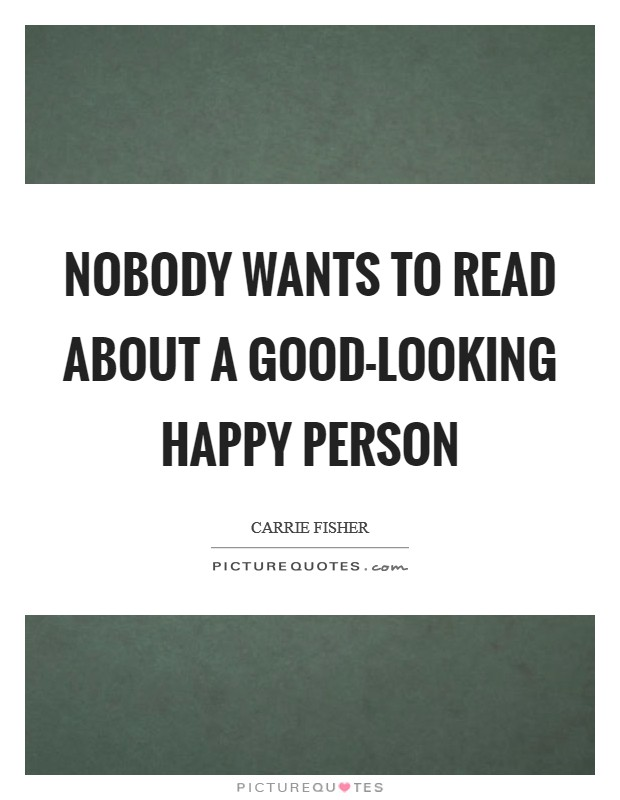 Nobody wants to read about a good-looking happy person Picture Quote #1