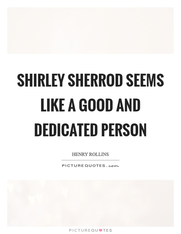 Shirley Sherrod seems like a good and dedicated person Picture Quote #1