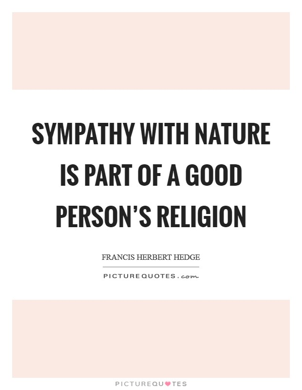 Sympathy with nature is part of a good person's religion Picture Quote #1