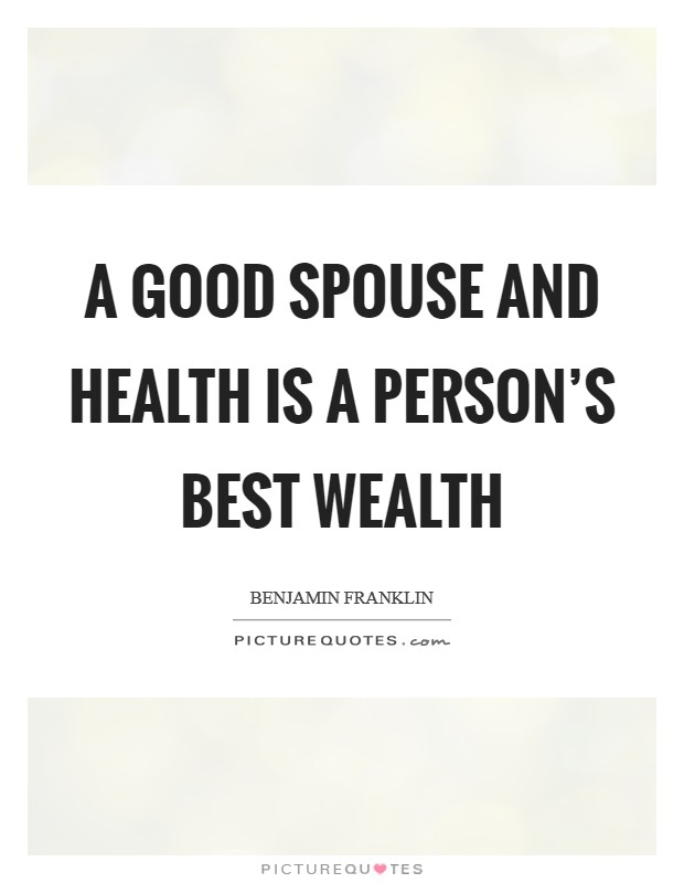 A good spouse and health is a person's best wealth Picture Quote #1