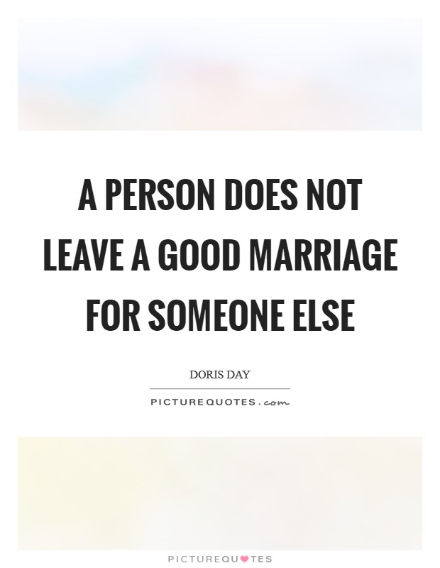 A person does not leave a good marriage for someone else Picture Quote #1