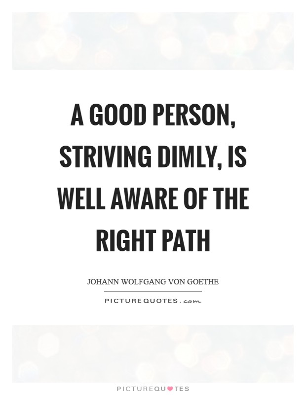 A good person, striving dimly, Is well aware of the right path Picture Quote #1