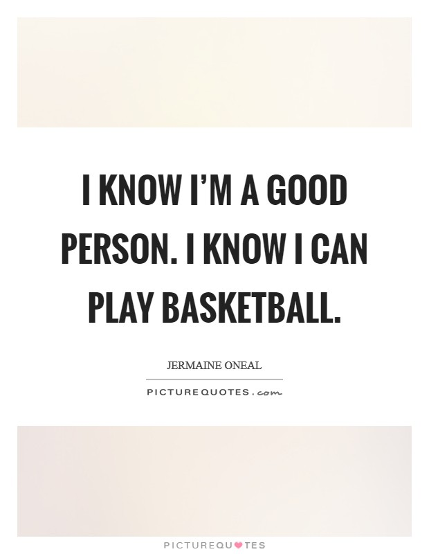 I know I'm a good person. I know I can play basketball Picture Quote #1