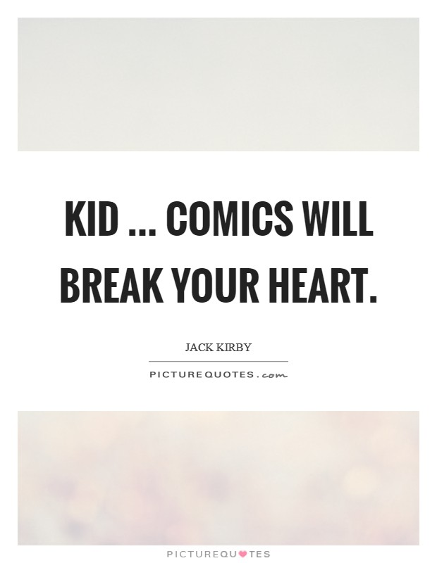 Kid ... Comics will break your heart Picture Quote #1