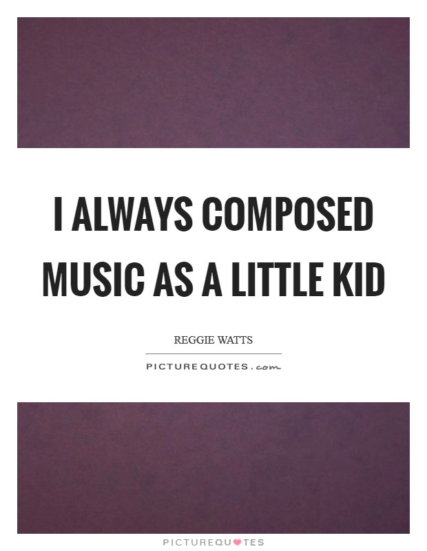 I always composed music as a little kid Picture Quote #1