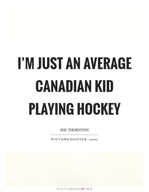 I'm just an average Canadian kid playing hockey Picture Quote #1