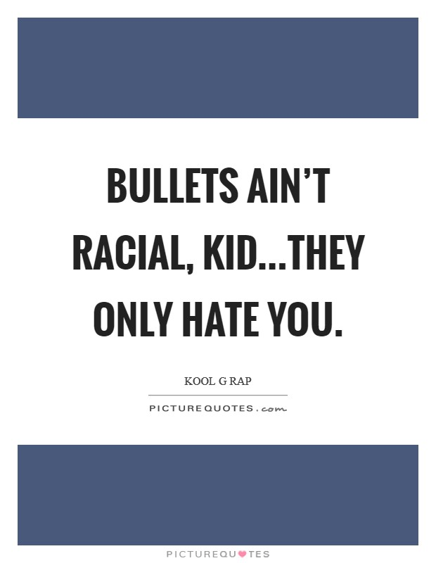 Bullets ain't racial, kid...they only hate you Picture Quote #1