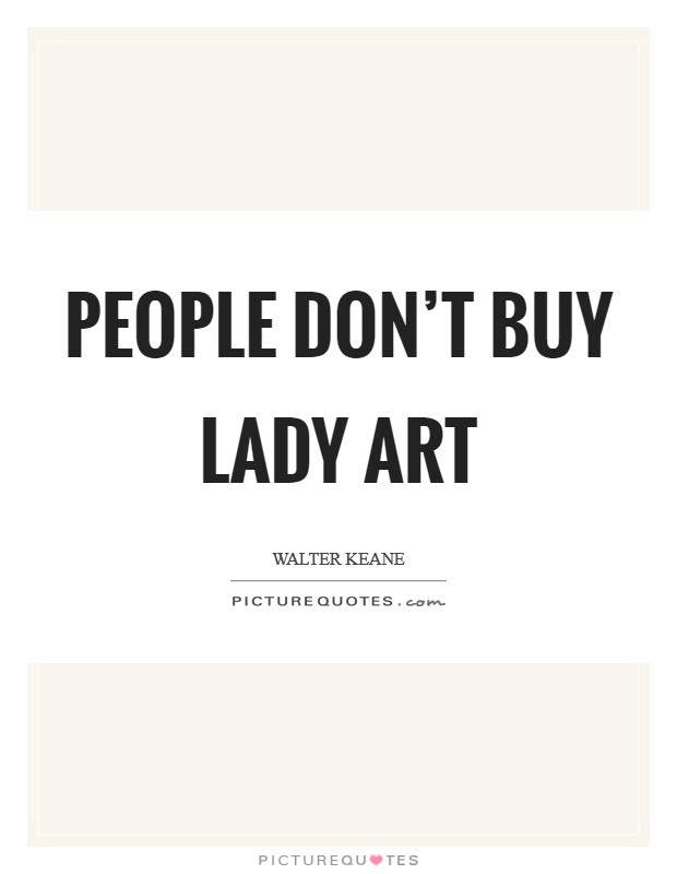 People don't buy lady art Picture Quote #1