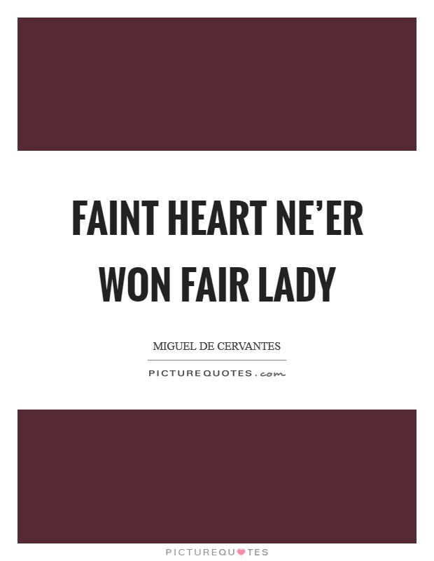 Faint heart ne'er won fair lady Picture Quote #1