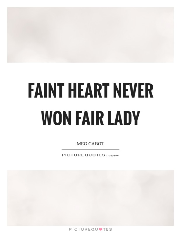 Faint heart never won fair lady Picture Quote #1