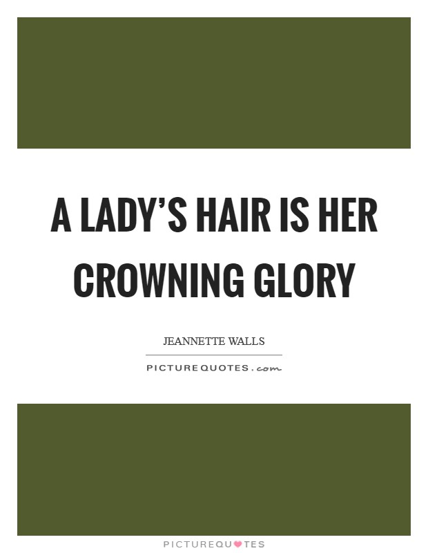 A lady's hair is her crowning glory Picture Quote #1