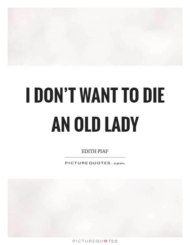 I don't want to die an old lady Picture Quote #1