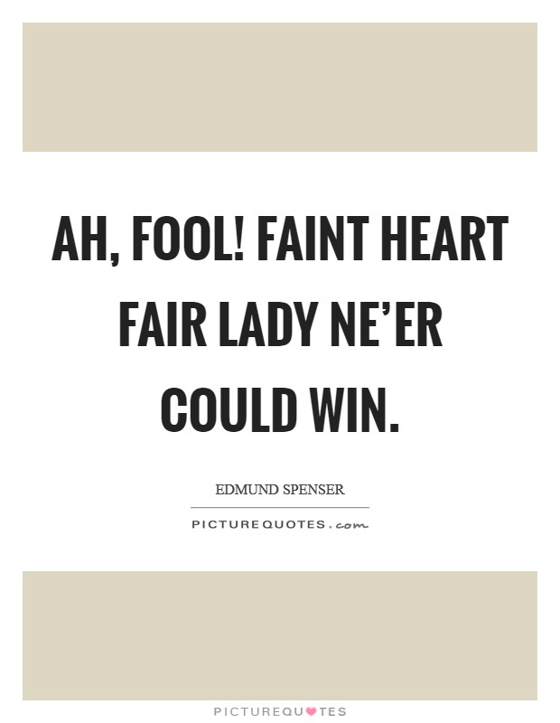 Ah, fool! faint heart fair lady ne'er could win Picture Quote #1