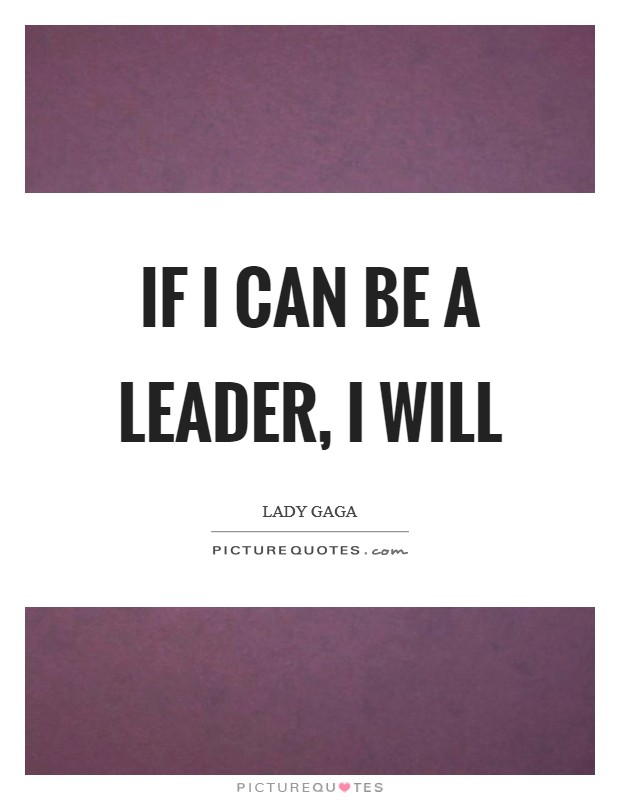 If I can be a leader, I will Picture Quote #1