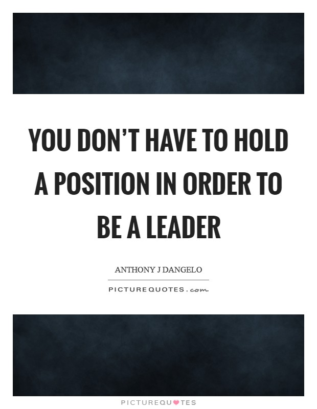 You don't have to hold a position in order to be a leader Picture Quote #1