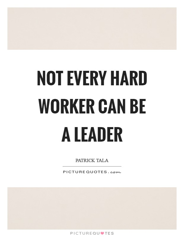 Not every hard worker can be a leader Picture Quote #1
