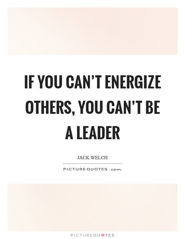 If you can't energize others, you can't be a leader Picture Quote #1