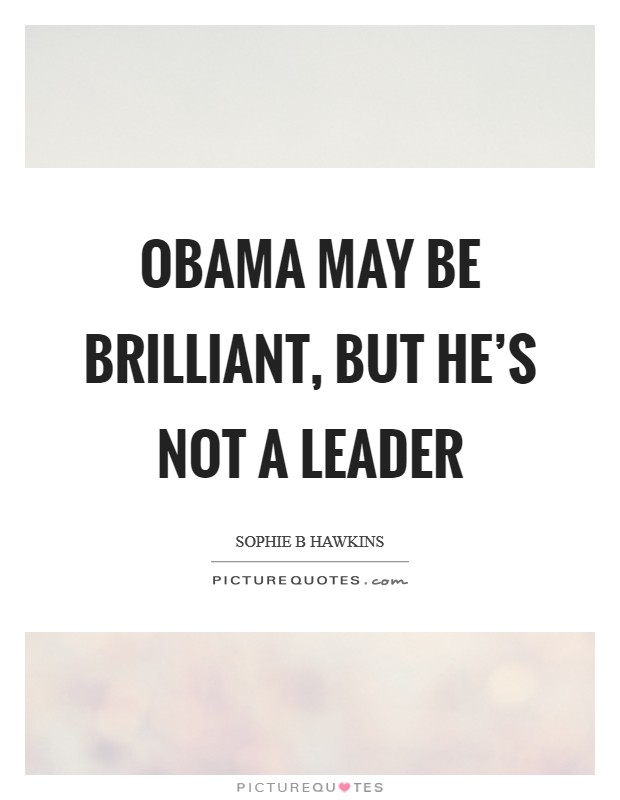 Obama may be brilliant, but he's not a leader Picture Quote #1