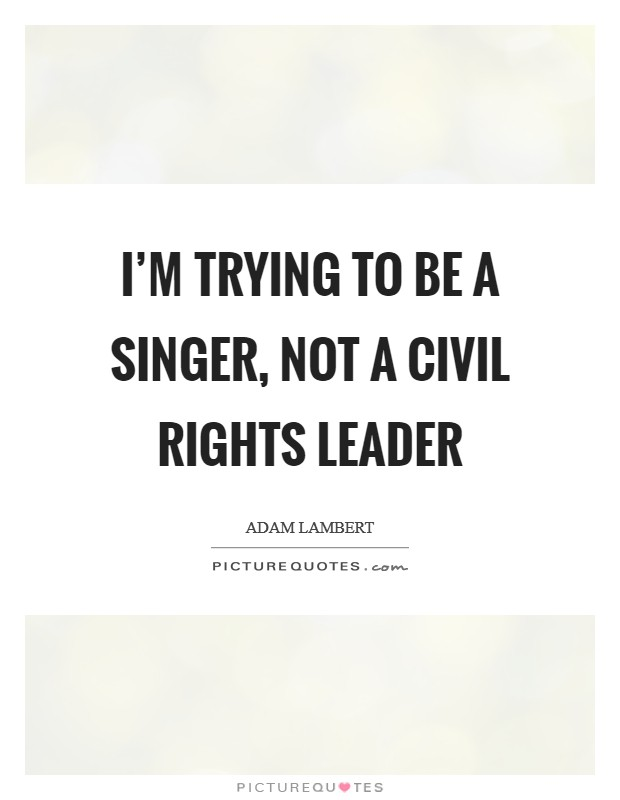 I'm trying to be a singer, not a civil rights leader Picture Quote #1