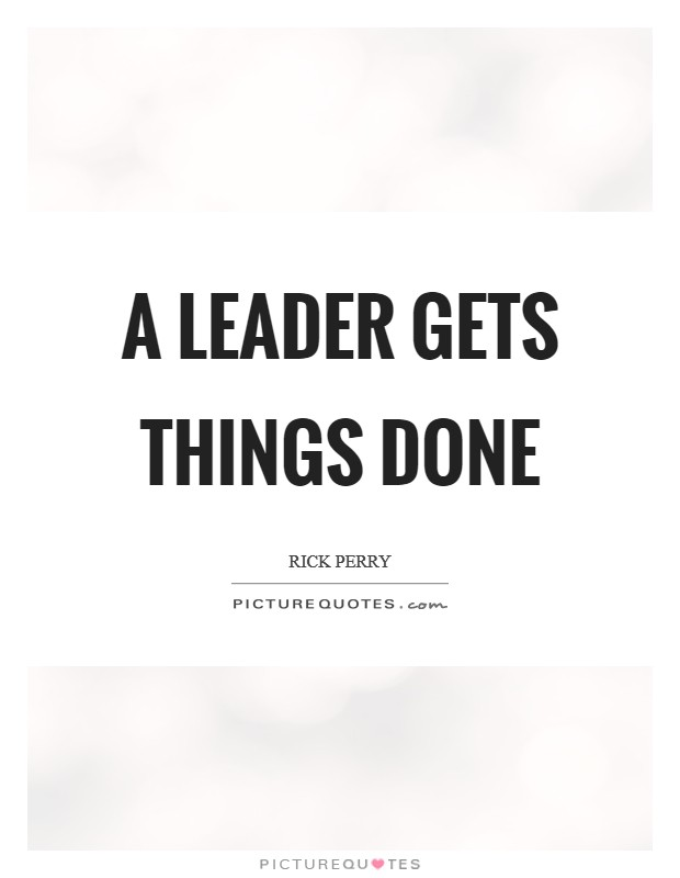 A leader gets things done Picture Quote #1