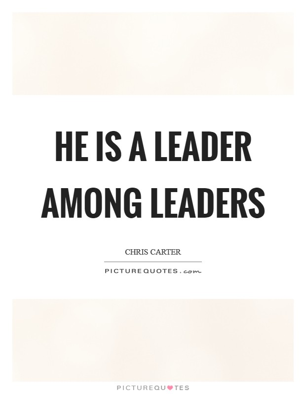 He is a leader among leaders Picture Quote #1