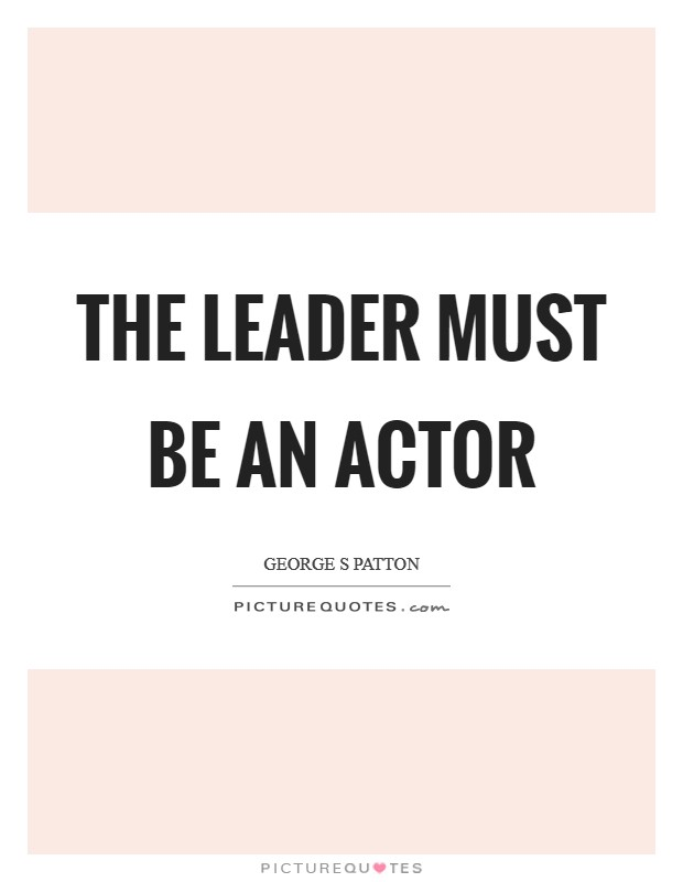 The leader must be an actor Picture Quote #1
