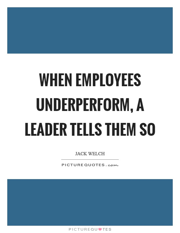 When employees underperform, a leader tells them so Picture Quote #1