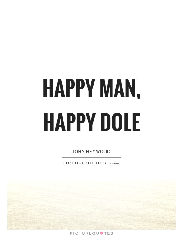 Happy man, happy dole Picture Quote #1