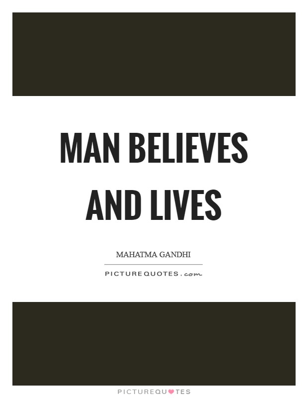 Man believes and lives Picture Quote #1