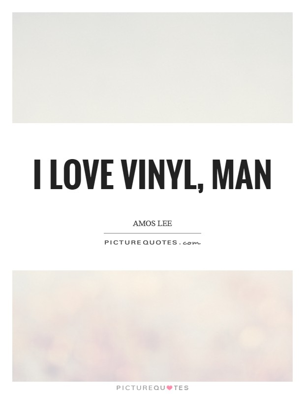 I love vinyl, man Picture Quote #1
