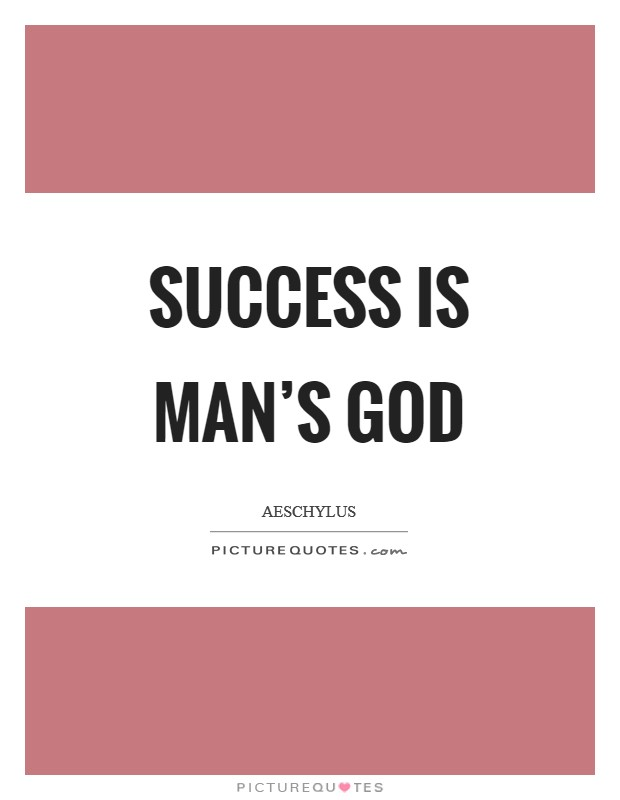 Success is man's god Picture Quote #1
