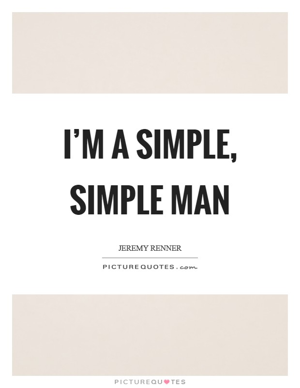 I'm a simple, simple man Picture Quote #1