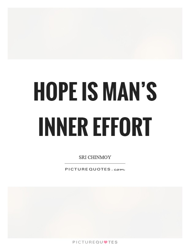 Hope is man's inner effort Picture Quote #1