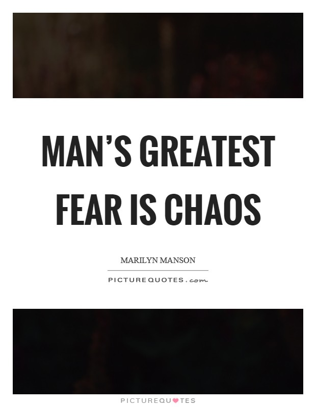 Man's greatest fear is chaos Picture Quote #1