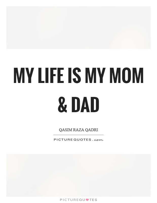 my life is my mom and dad picture quote 1