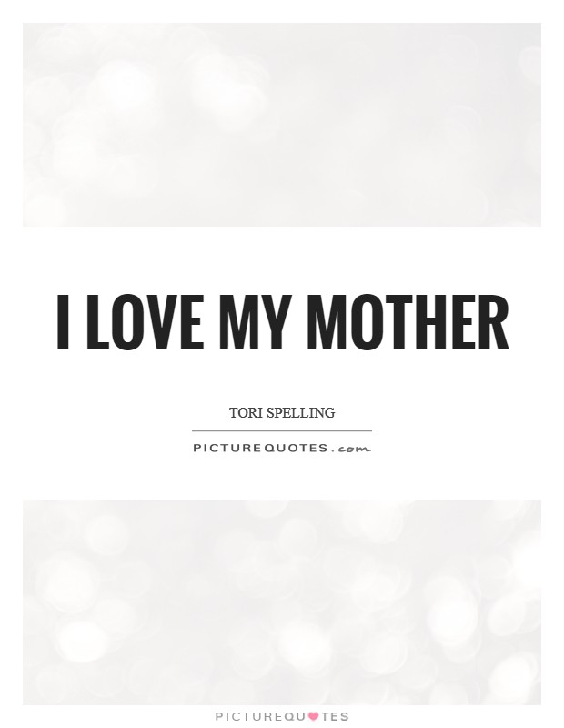 I love my mother Picture Quote #1
