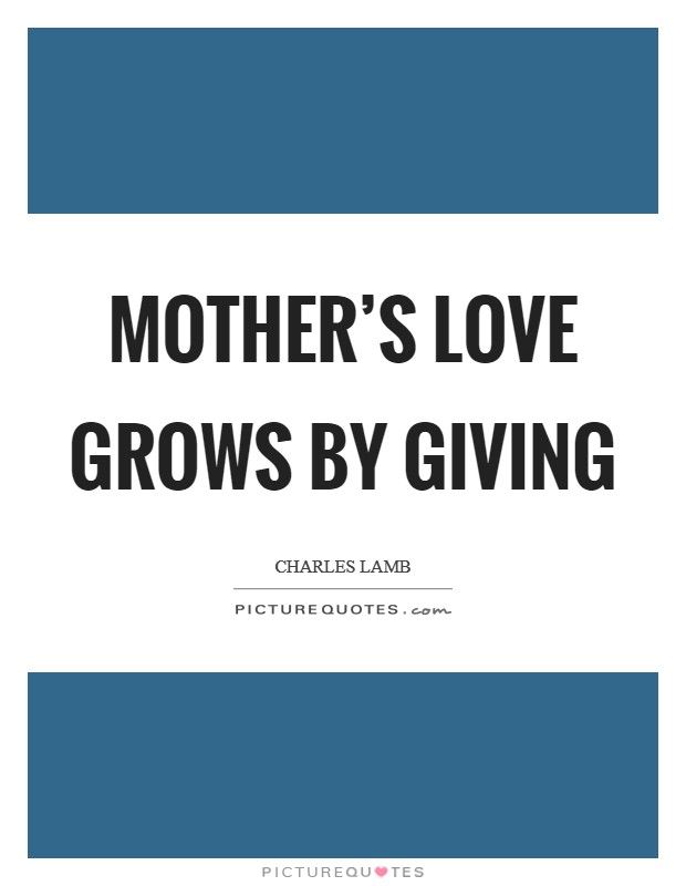 Mother's love grows by giving Picture Quote #1