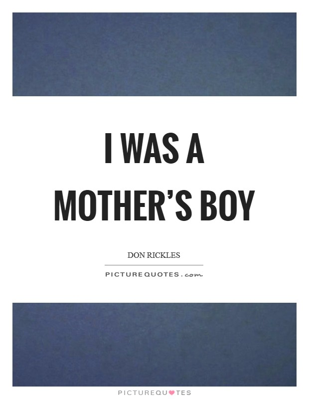 I was a mother's boy Picture Quote #1