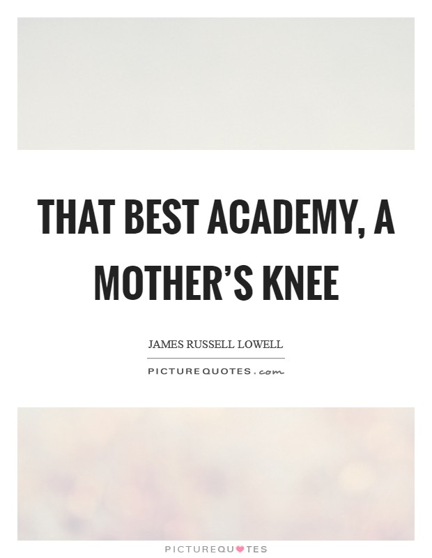 That best academy, a mother's knee Picture Quote #1