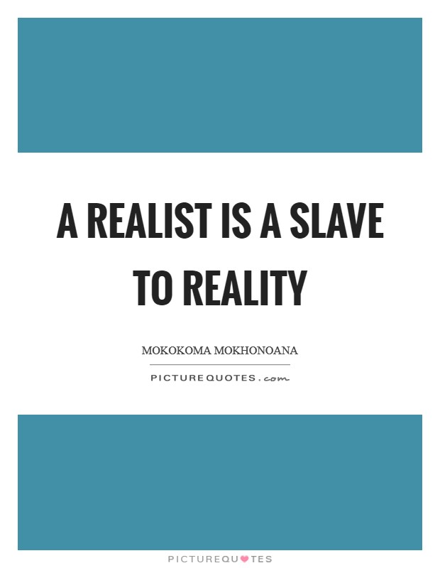 A realist is a slave to reality Picture Quote #1