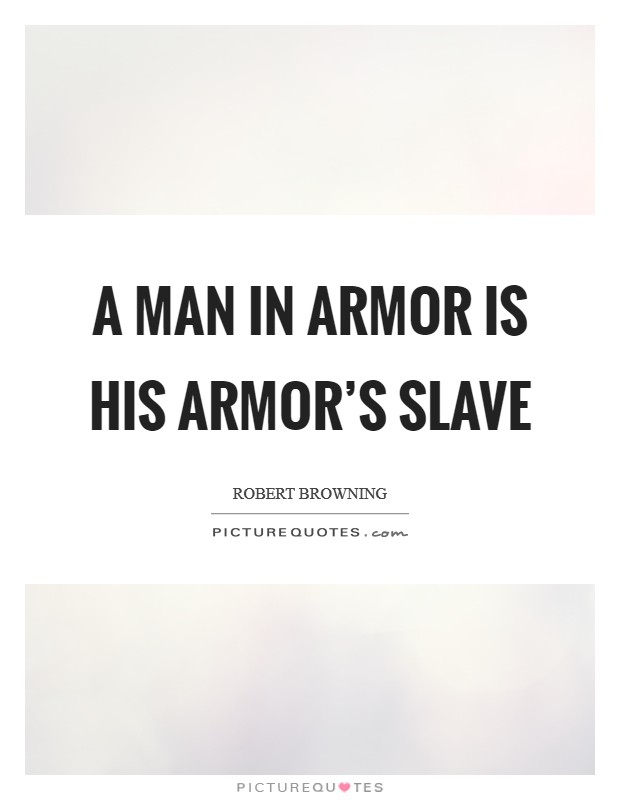 A man in armor is his armor's slave Picture Quote #1