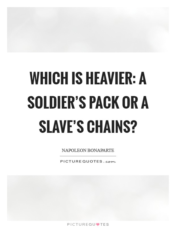 Which is heavier: a soldier's pack or a slave's chains? Picture Quote #1