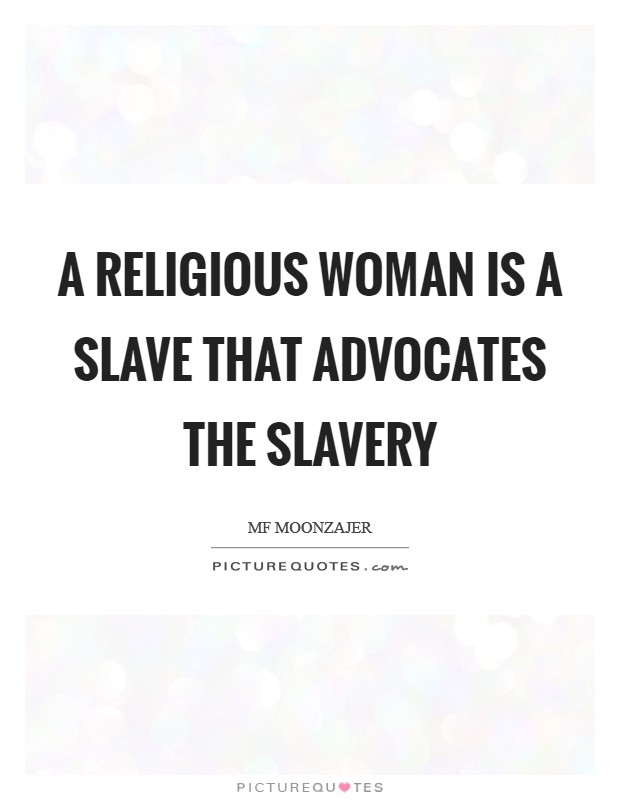 A religious woman is a slave that advocates the slavery Picture Quote #1