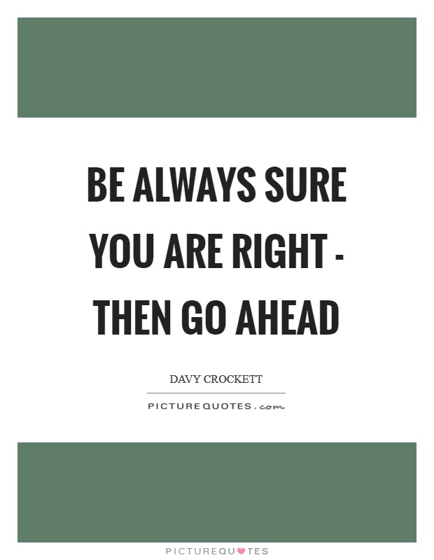 Be always sure you are right - then go ahead Picture Quote #1